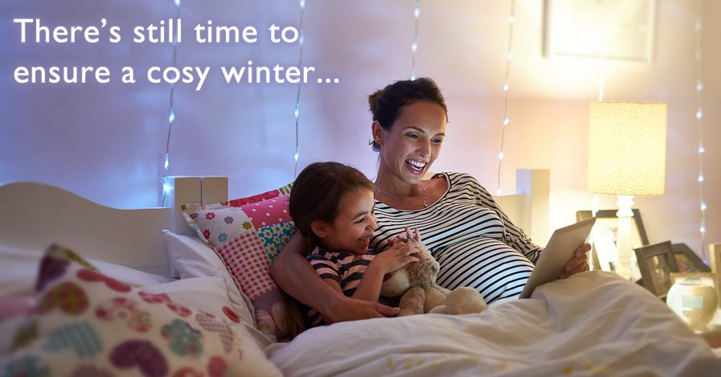 There's still time to ensure a cosy winter